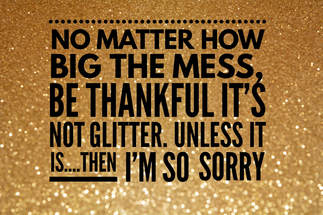 No matter how big the mess, be thankful it's not glitter. Unless it is...then I'm so sorry.